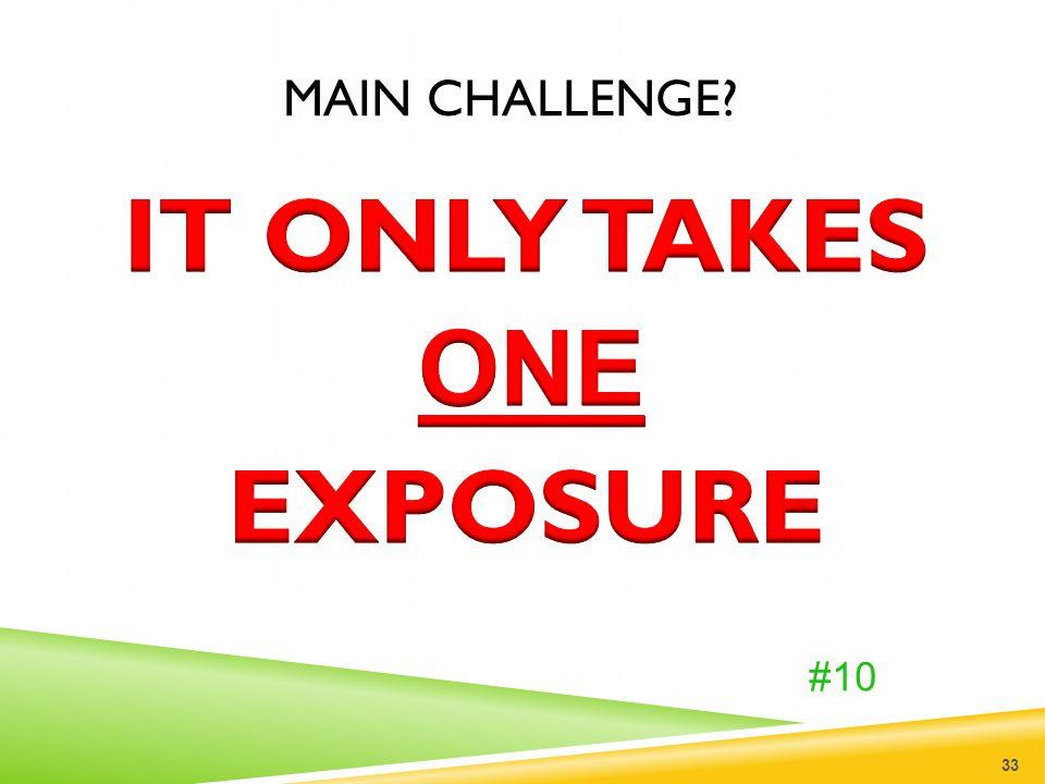 MAIN CHALLENGE? 33 #10