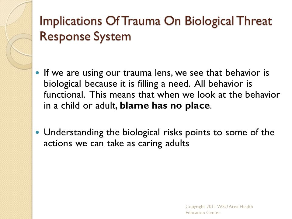 Implications Of Trauma On Biological Threat Response System If we are using our trauma lens, we see that behavior is biological because it is filling