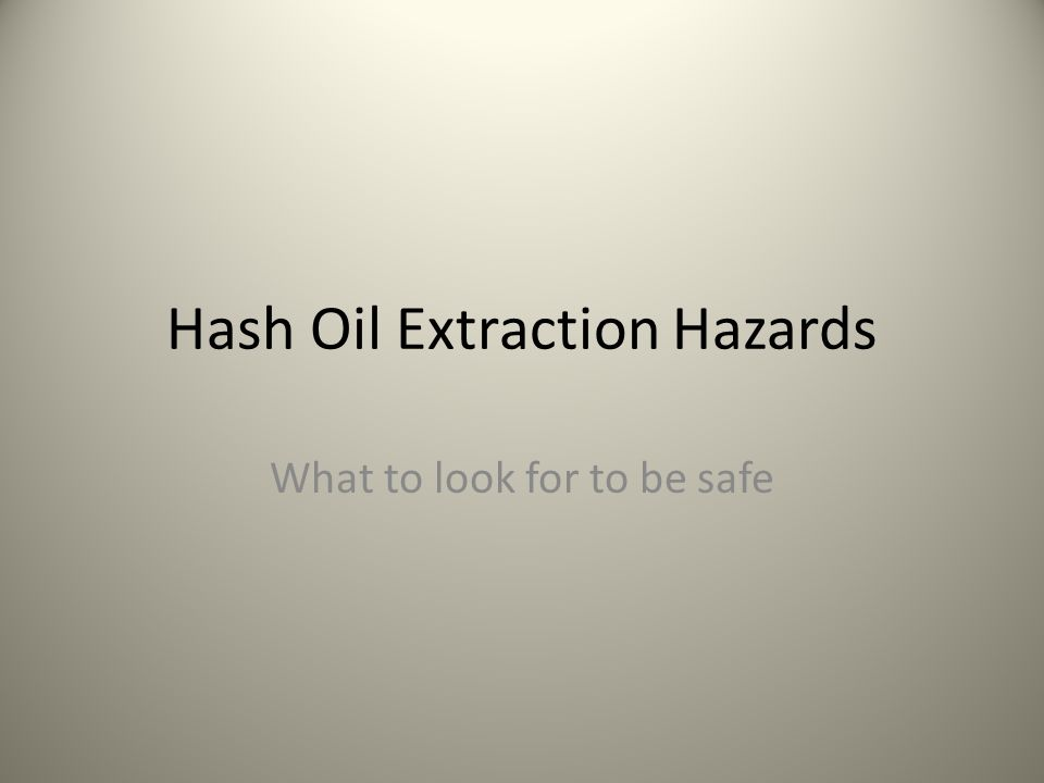 Hash Oil Extraction Hazards What to look for to be safe