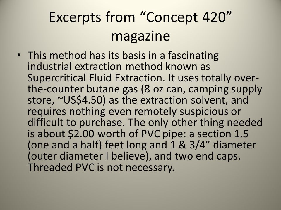 "Excerpts from ""Concept 420"" magazine This method has its basis in a fascinating industrial extraction method known as Supercritical Fluid Extraction."