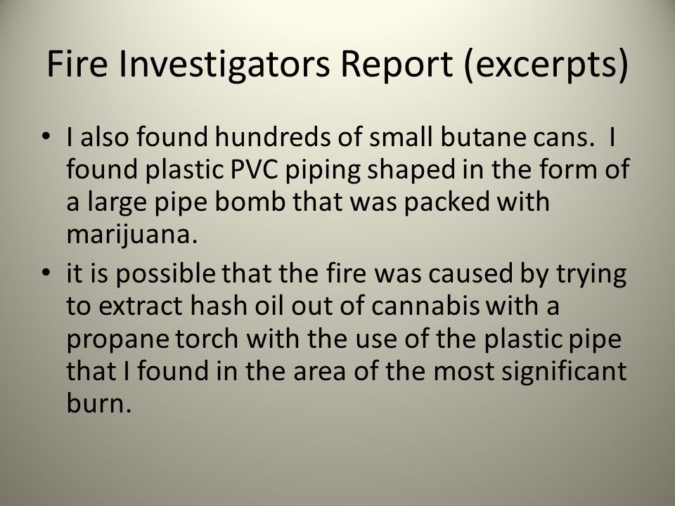 Fire Investigators Report (excerpts) I also found hundreds of small butane cans.
