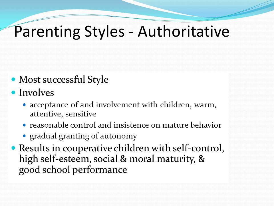 Parenting Styles - Authoritative Most successful Style Involves acceptance of and involvement with children, warm, attentive, sensitive reasonable con