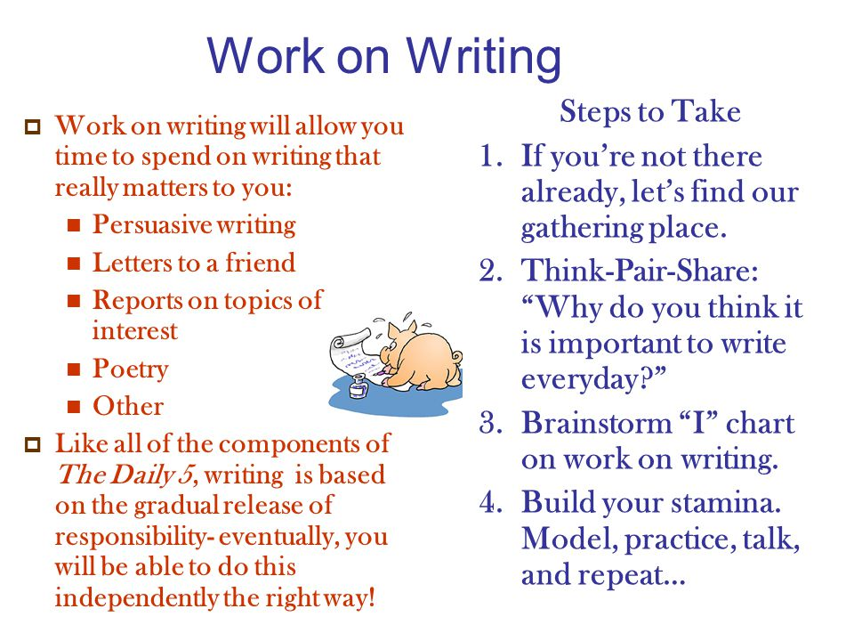 Work on Writing  Work on writing will allow you time to spend on writing that really matters to you: Persuasive writing Letters to a friend Reports o