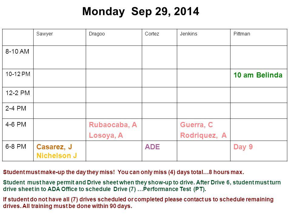 Monday Sep 29, 2014 SawyerDragooCortezJenkinsPittman 8-10 AM 10-12 PM 10 am Belinda 12-2 PM 2-4 PM 4-6 PM Rubaocaba, A Losoya, A Guerra, C Rodriquez, A 6-8 PM Casarez, J Nichelson J ADEDay 9 Student must make-up the day they miss.