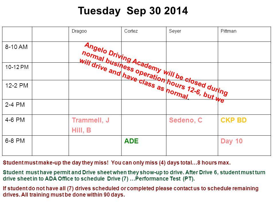 Tuesday Sep 30 2014 DragooCortezSeyerPittman 8-10 AM 10-12 PM 12-2 PM 2-4 PM 4-6 PM Trammell, J Hill, B Sedeno, C CKP BD 6-8 PM ADEDay 10 Student must