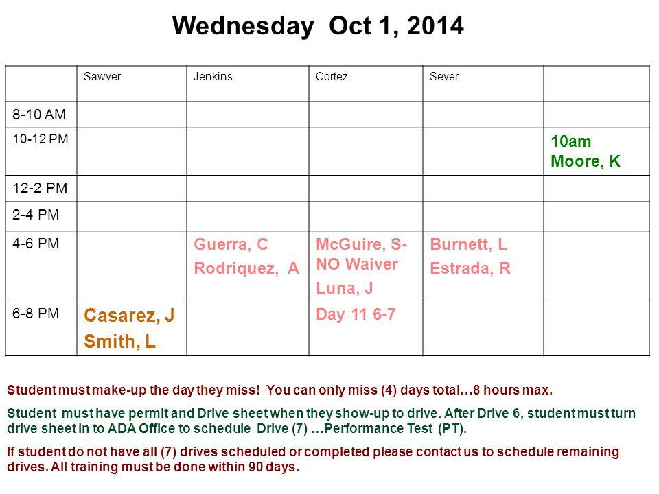 Wednesday Oct 1, 2014 SawyerJenkinsCortezSeyer 8-10 AM 10-12 PM 10am Moore, K 12-2 PM 2-4 PM 4-6 PM Guerra, C Rodriquez, A McGuire, S- NO Waiver Luna,