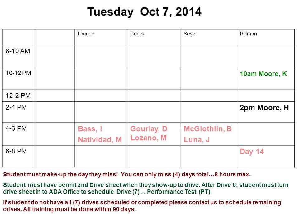 Tuesday Oct 7, 2014 DragooCortezSeyerPittman 8-10 AM 10-12 PM 10am Moore, K 12-2 PM 2-4 PM 2pm Moore, H 4-6 PM Bass, I Natividad, M Gourlay, D Lozano,