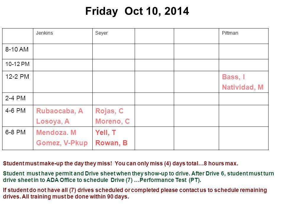 Friday Oct 10, 2014 JenkinsSeyerPittman 8-10 AM 10-12 PM 12-2 PM Bass, I Natividad, M 2-4 PM 4-6 PM Rubaocaba, A Losoya, A Rojas, C Moreno, C 6-8 PM Mendoza.
