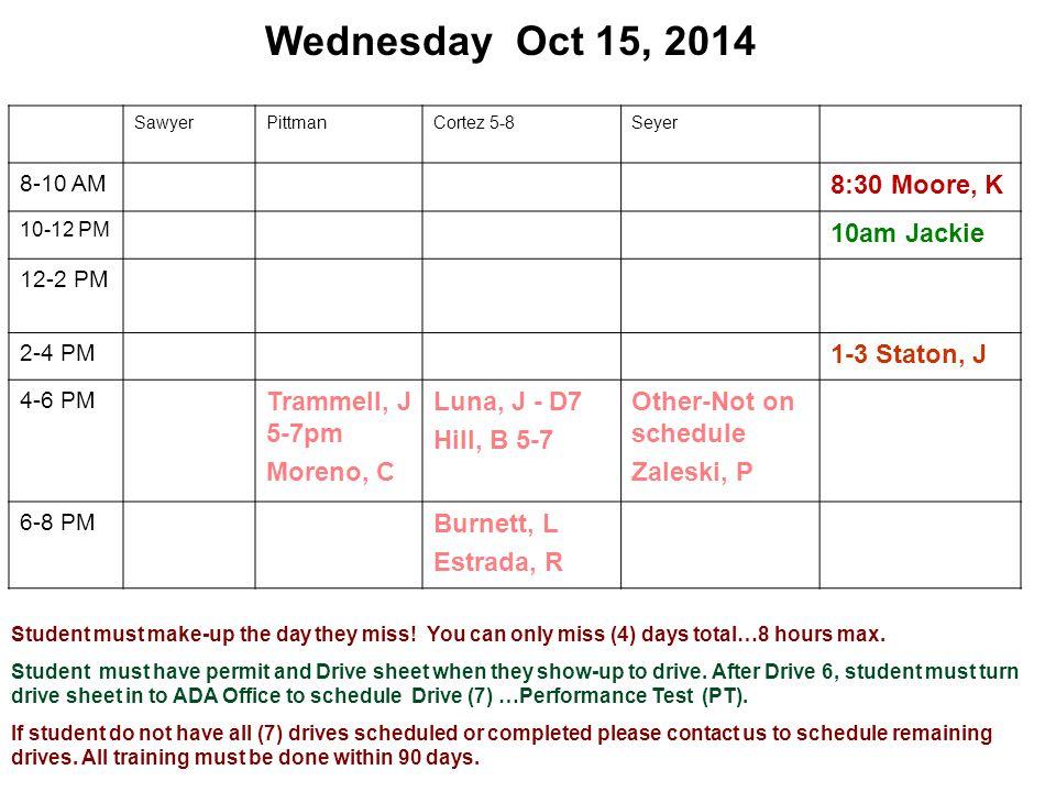 Wednesday Oct 15, 2014 SawyerPittmanCortez 5-8Seyer 8-10 AM 8:30 Moore, K 10-12 PM 10am Jackie 12-2 PM 2-4 PM 1-3 Staton, J 4-6 PM Trammell, J 5-7pm M
