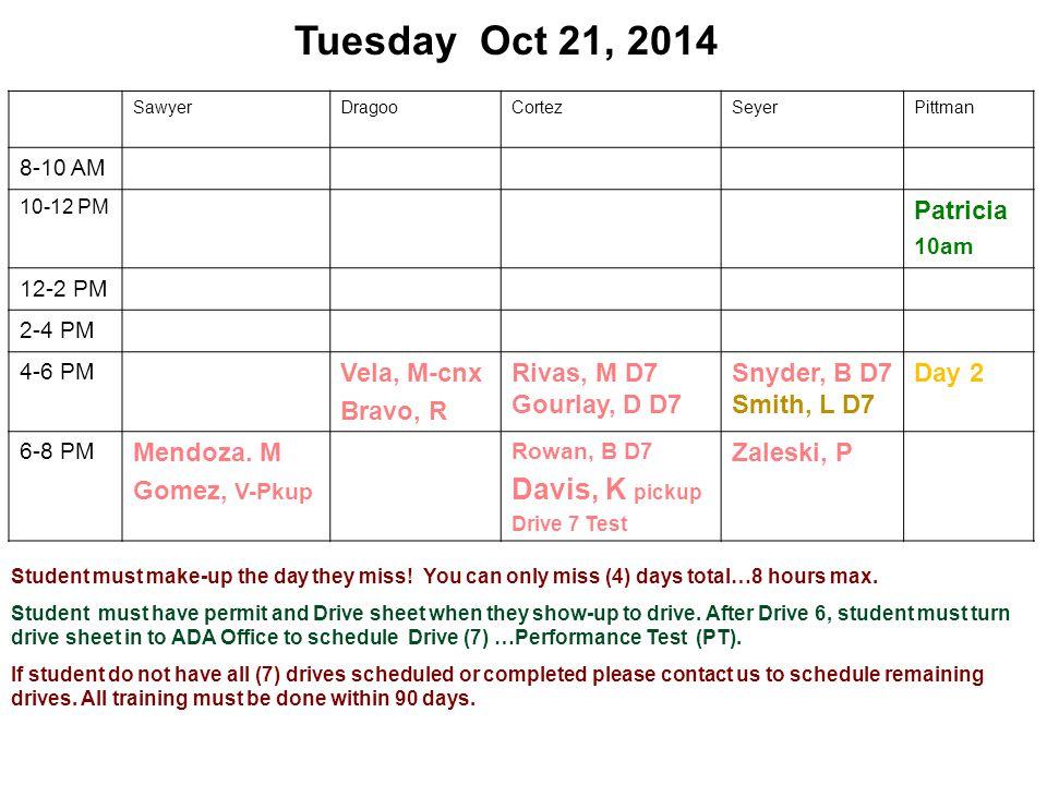 Tuesday Oct 21, 2014 SawyerDragooCortezSeyerPittman 8-10 AM 10-12 PM Patricia 10am 12-2 PM 2-4 PM 4-6 PM Vela, M-cnx Bravo, R Rivas, M D7 Gourlay, D D7 Snyder, B D7 Smith, L D7 Day 2 6-8 PM Mendoza.
