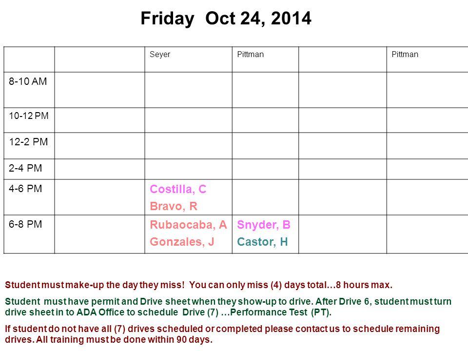 Friday Oct 24, 2014 SeyerPittman 8-10 AM 10-12 PM 12-2 PM 2-4 PM 4-6 PM Costilla, C Bravo, R 6-8 PM Rubaocaba, A Gonzales, J Snyder, B Castor, H Stude