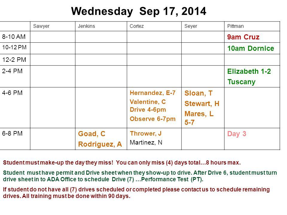 Wednesday Sep 17, 2014 SawyerJenkinsCortezSeyerPittman 8-10 AM 9am Cruz 10-12 PM 10am Dornice 12-2 PM 2-4 PM Elizabeth 1-2 Tuscany 4-6 PMHernandez, E-