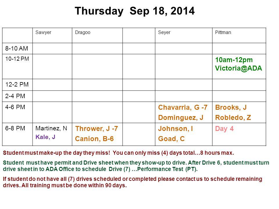 Thursday Sep 18, 2014 SawyerDragooSeyerPittman 8-10 AM 10-12 PM 10am-12pm Victoria@ADA 12-2 PM 2-4 PM 4-6 PM Chavarria, G -7 Dominguez, J Brooks, J Ro