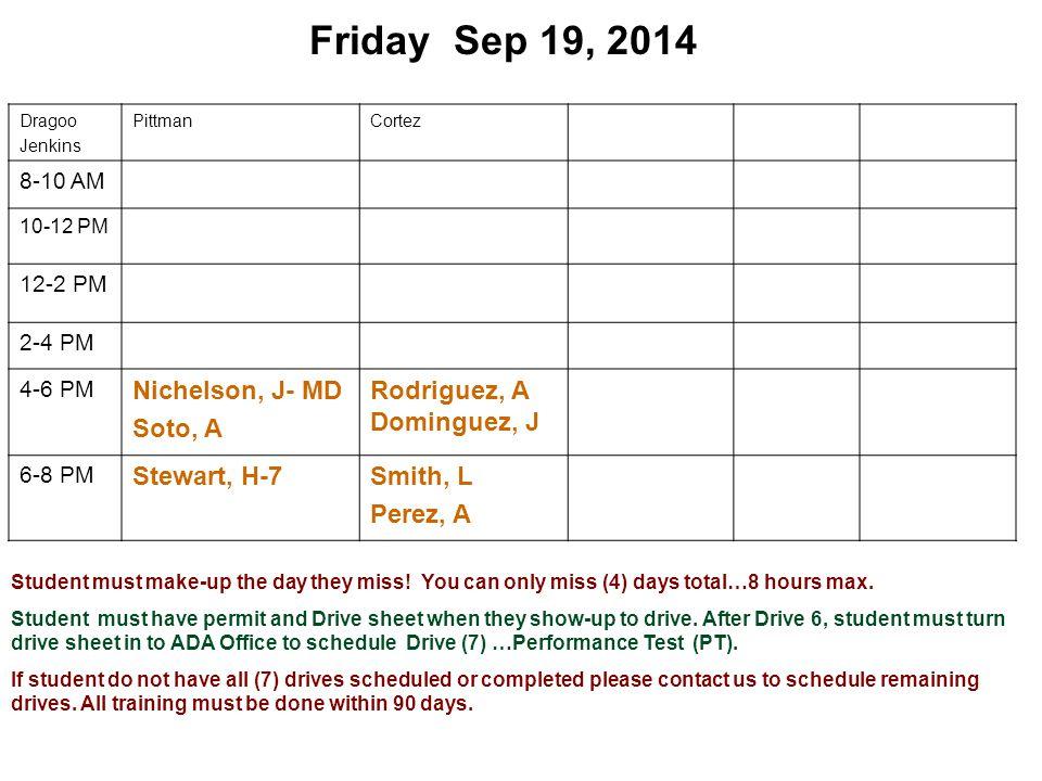 Friday Sep 19, 2014 Dragoo Jenkins PittmanCortez 8-10 AM 10-12 PM 12-2 PM 2-4 PM 4-6 PM Nichelson, J- MD Soto, A Rodriguez, A Dominguez, J 6-8 PM Stew