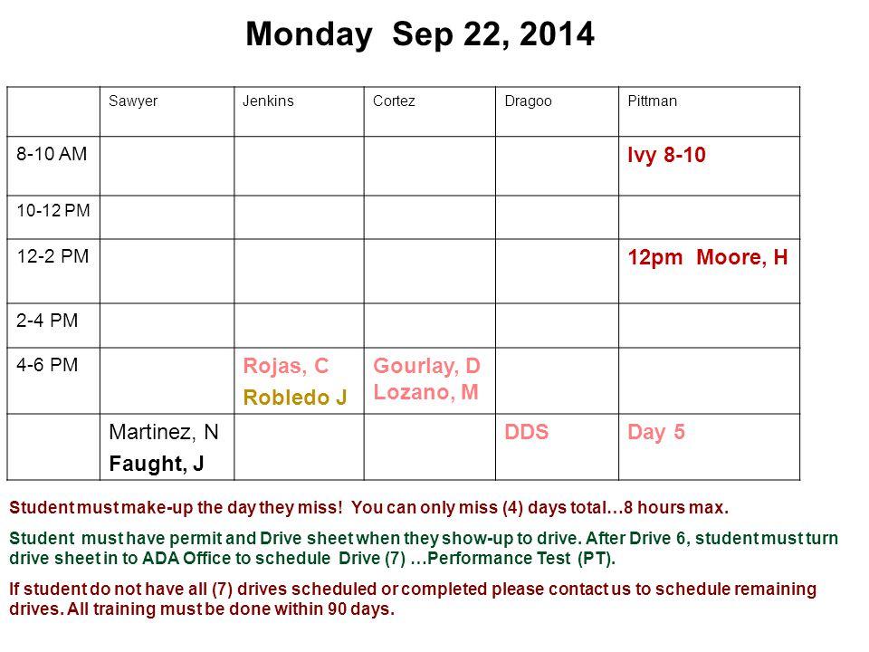 Monday Sep 22, 2014 SawyerJenkinsCortezDragooPittman 8-10 AM Ivy 8-10 10-12 PM 12-2 PM 12pm Moore, H 2-4 PM 4-6 PM Rojas, C Robledo J Gourlay, D Lozan