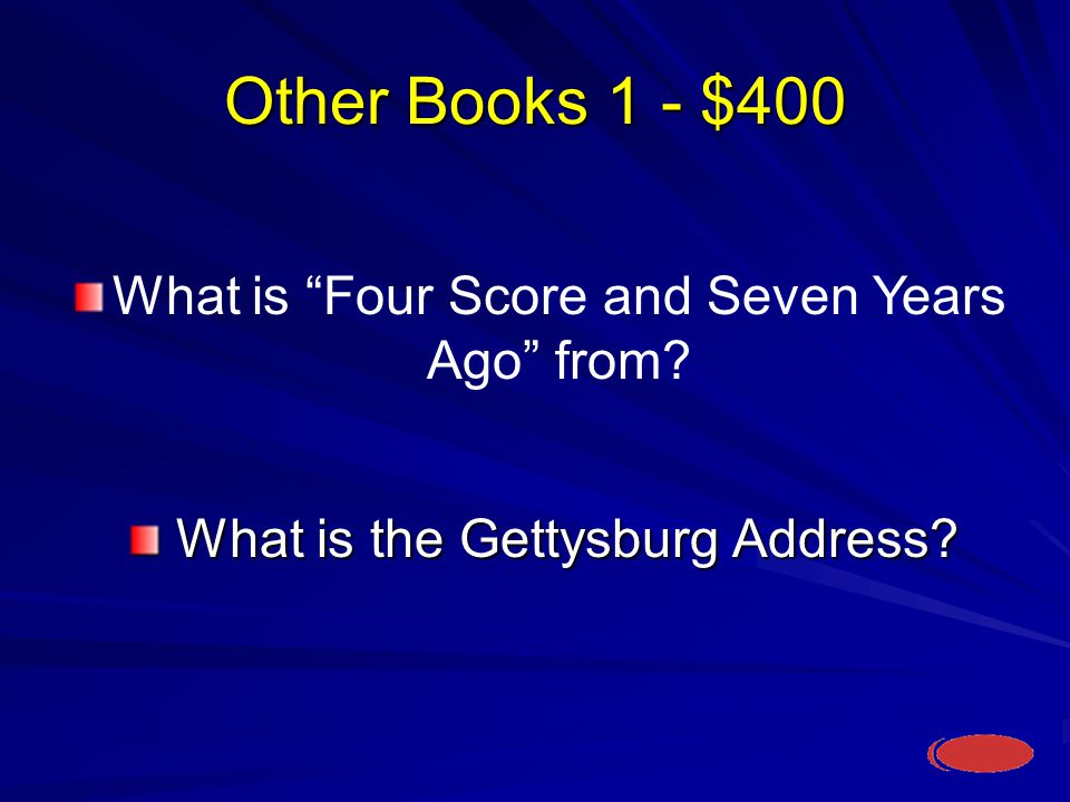 Other Books 1 - $400 What is the Gettysburg Address.