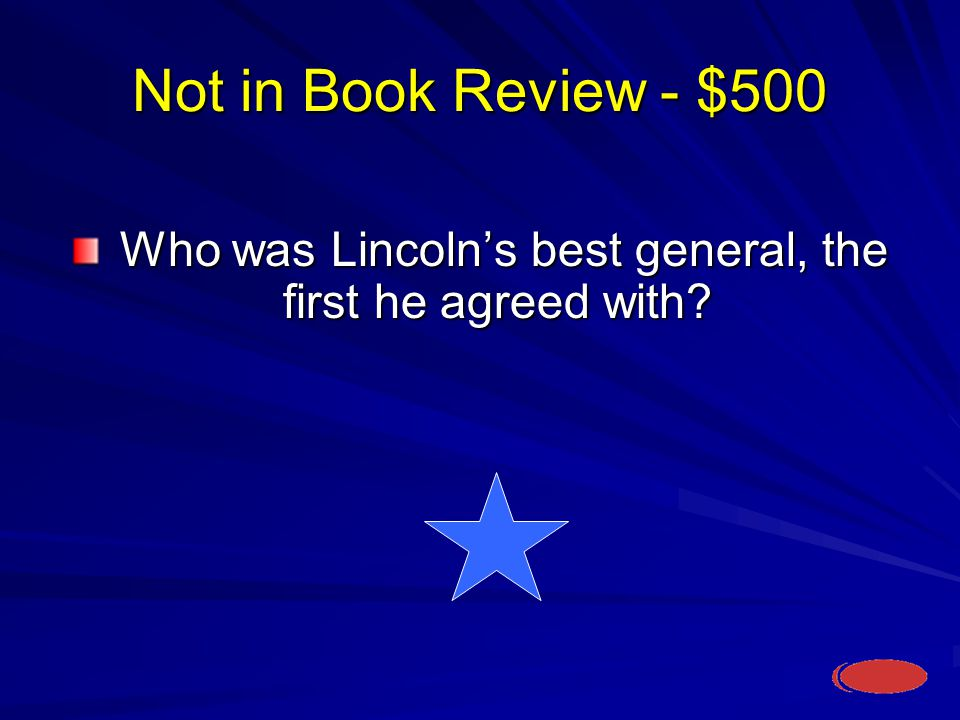 Not in Book Review - $500 Who was Lincoln's best general, the first he agreed with.