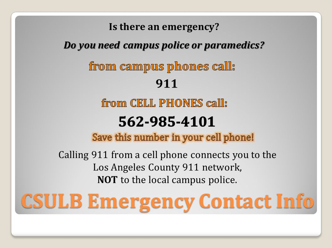 Is there an emergency? Do you need campus police or paramedics? Calling 911 from a cell phone connects you to the Los Angeles County 911 network, NOT