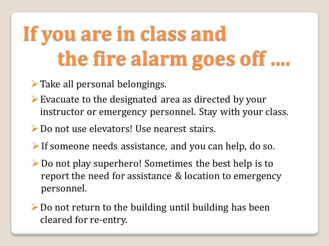 If you are in class and the fire alarm goes off ….  Evacuate to the designated area as directed by your instructor or emergency personnel. Stay with