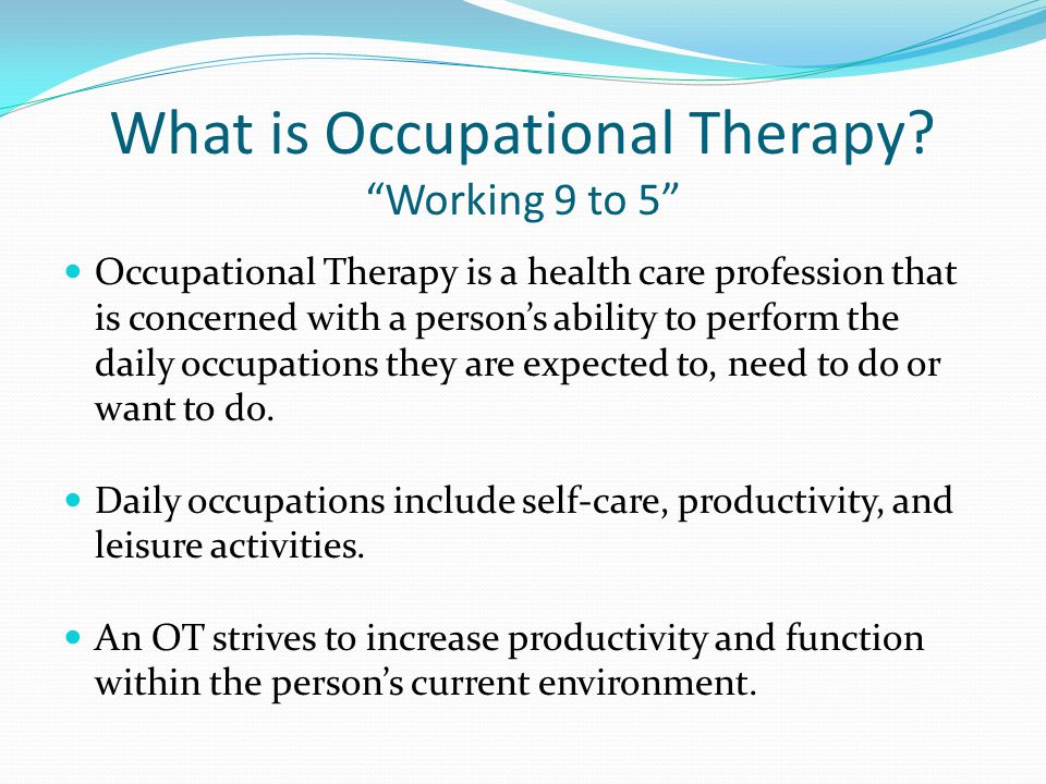 Mental Health OT Occupational Therapists offer: Direct therapy services to student's who struggle with emotional and behavioural concerns Activity based psycho-educational groups An exploration of behaviour from a sensory perspective Collaboration and consultation with teachers and the mental health team to ensure students receive the appropriate therapy service