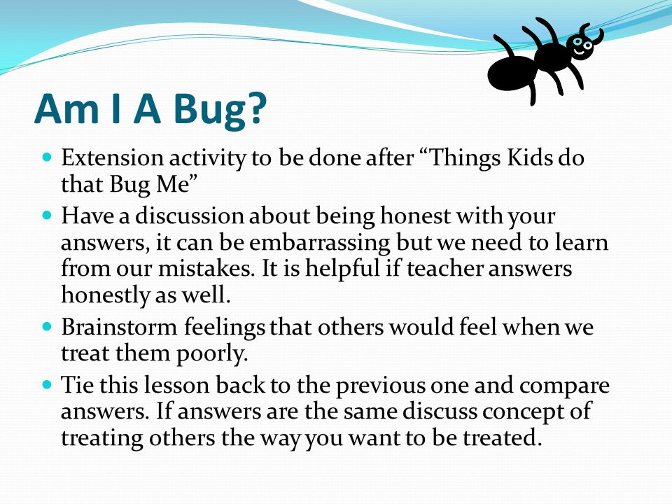 "Am I A Bug? Extension activity to be done after ""Things Kids do that Bug Me"" Have a discussion about being honest with your answers, it can be embarra"