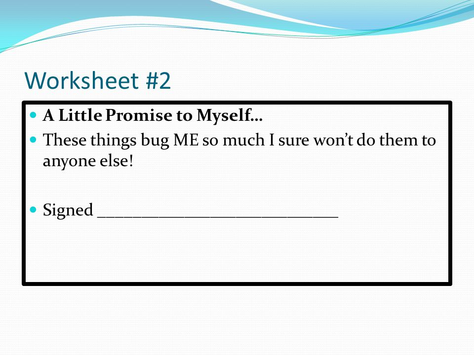 Worksheet #2 A Little Promise to Myself… These things bug ME so much I sure won't do them to anyone else! Signed ____________________________
