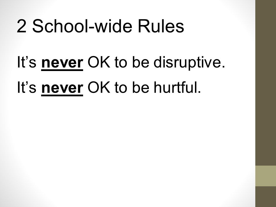 Similarities Between Expectations and Rules Both should be positively stated – tell students what you want them to do Both should be limited in number Both should line up with your school's school-wide expectations Both will clarify criteria for success