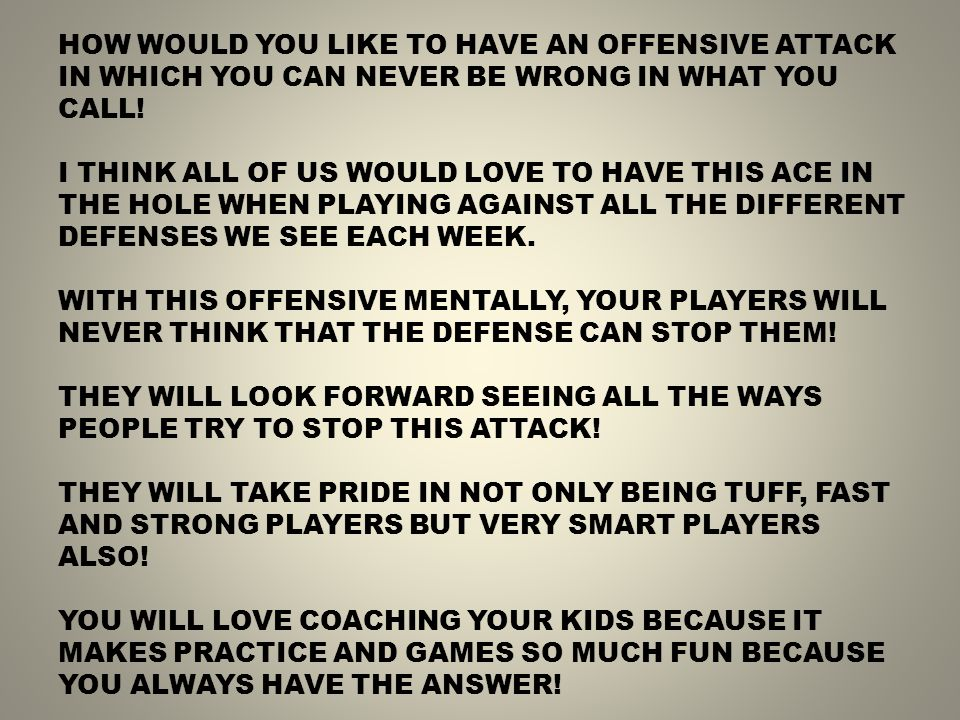HOW WOULD YOU LIKE TO HAVE AN OFFENSIVE ATTACK IN WHICH YOU CAN NEVER BE WRONG IN WHAT YOU CALL.