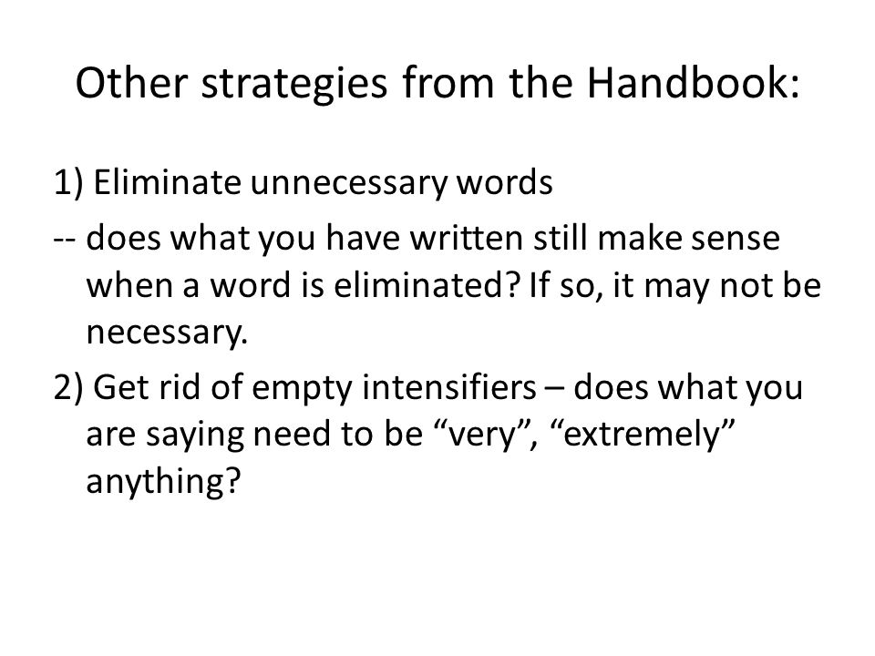 Other strategies from the Handbook: 1) Eliminate unnecessary words -- does what you have written still make sense when a word is eliminated.