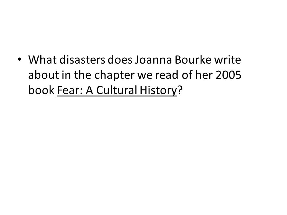 What disasters does Joanna Bourke write about in the chapter we read of her 2005 book Fear: A Cultural History