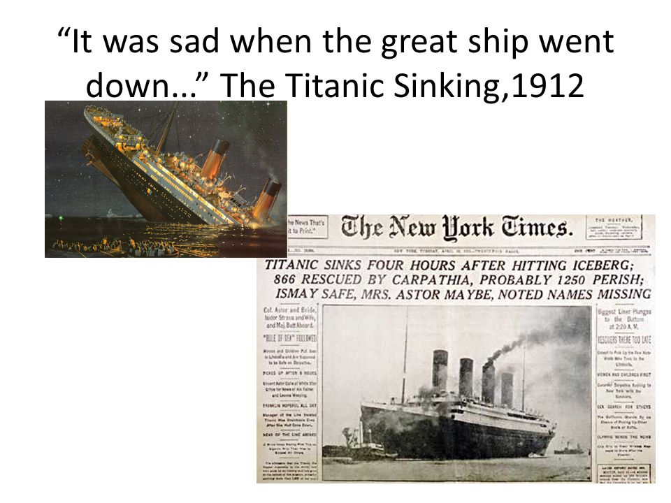 It was sad when the great ship went down... The Titanic Sinking,1912