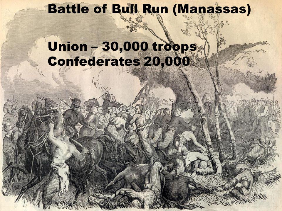 Battle of Bull Run (Manassas) Union – 30,000 troops Confederates 20,000