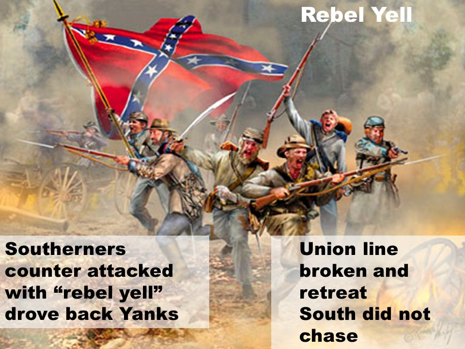 Rebel Yell Southerners counter attacked with rebel yell drove back Yanks Union line broken and retreat South did not chase