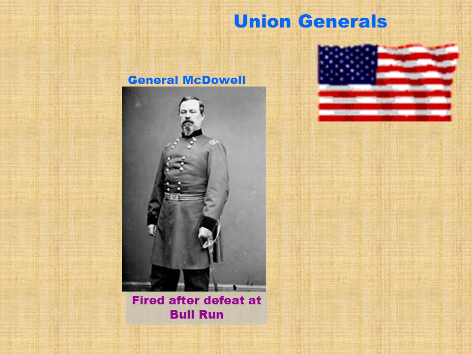 Union Generals Fired after defeat at Bull Run General McDowell