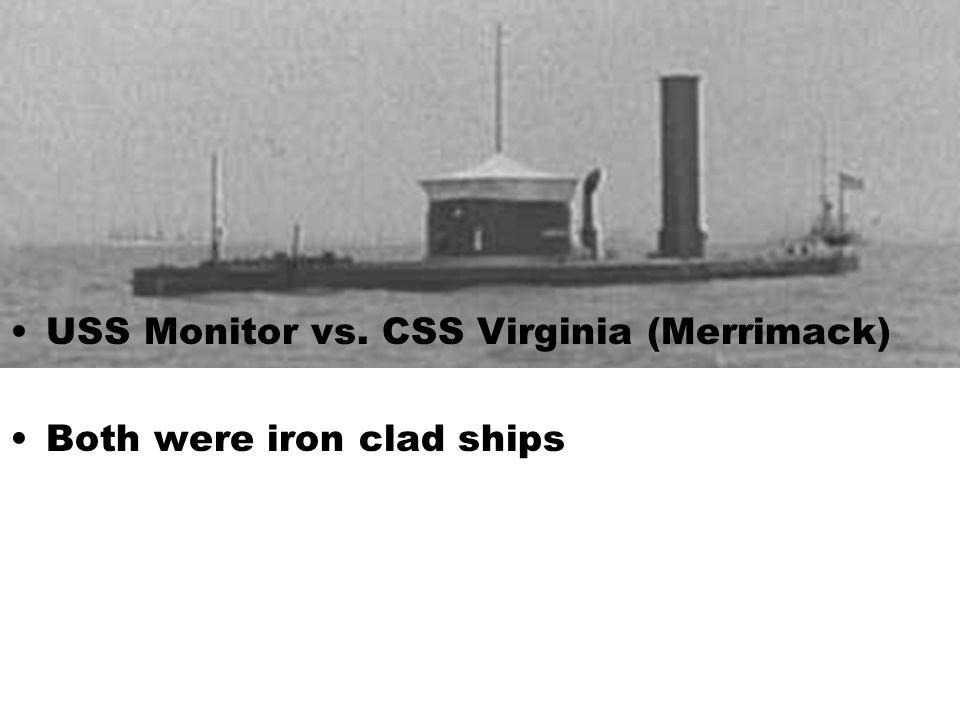 USS Monitor vs. CSS Virginia (Merrimack) Both were iron clad ships