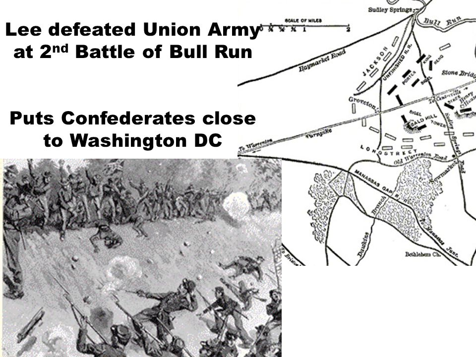 Lee defeated Union Army at 2 nd Battle of Bull Run Puts Confederates close to Washington DC
