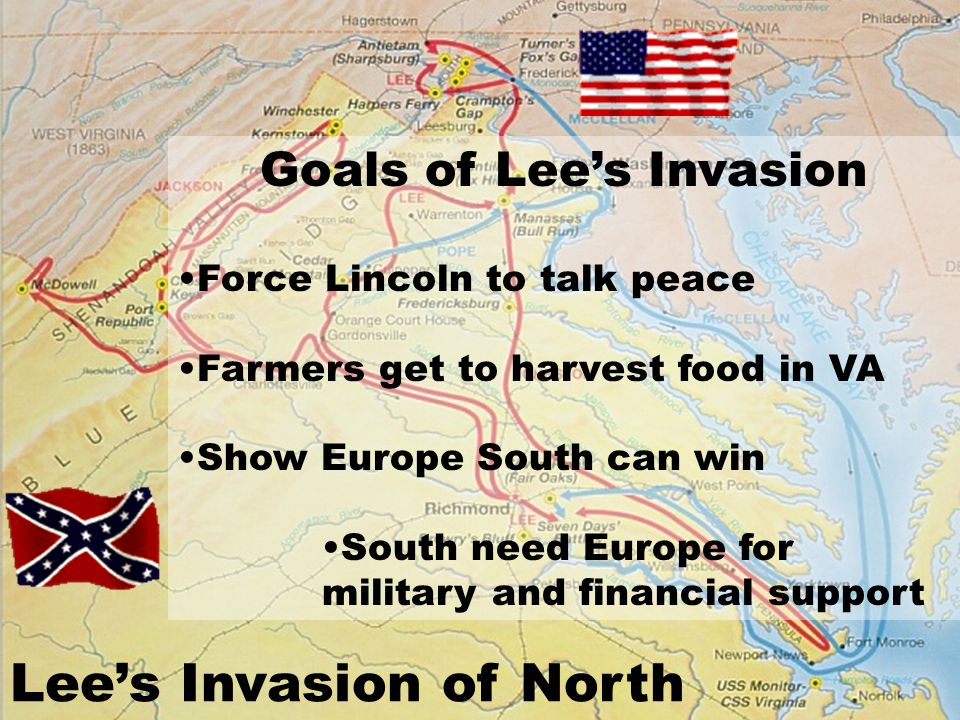 Goals of Lee's Invasion Force Lincoln to talk peace Farmers get to harvest food in VA Show Europe South can win South need Europe for military and financial support