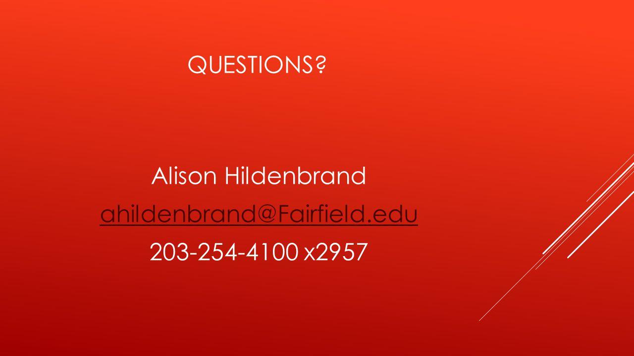 QUESTIONS Alison Hildenbrand ahildenbrand@Fairfield.edu 203-254-4100 x2957
