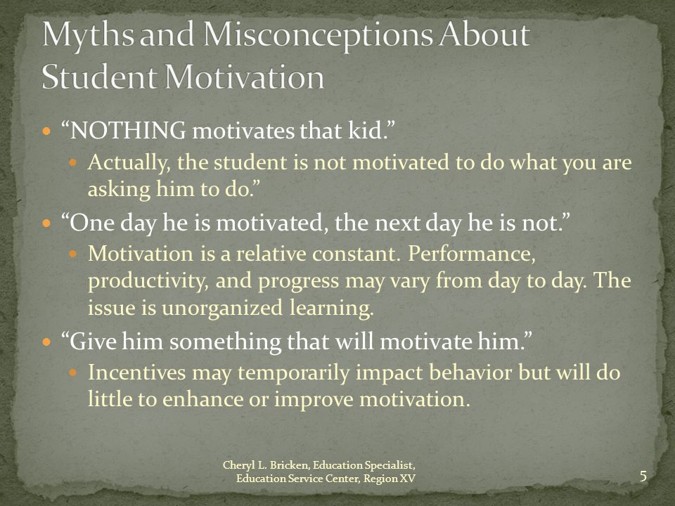 NOTHING motivates that kid. Actually, the student is not motivated to do what you are asking him to do. One day he is motivated, the next day he is not. Motivation is a relative constant.
