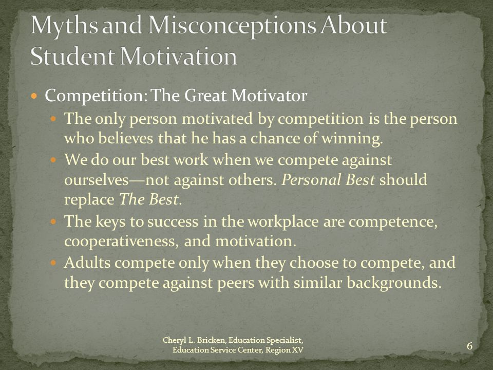 Competition: The Great Motivator The only person motivated by competition is the person who believes that he has a chance of winning.