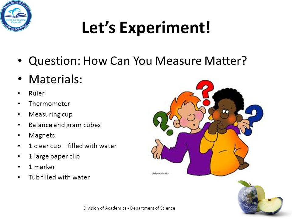 Let's Experiment. Question: How Can You Measure Matter.