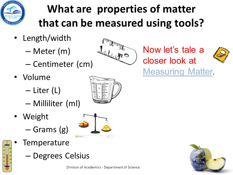 What are properties of matter that can be measured using tools.