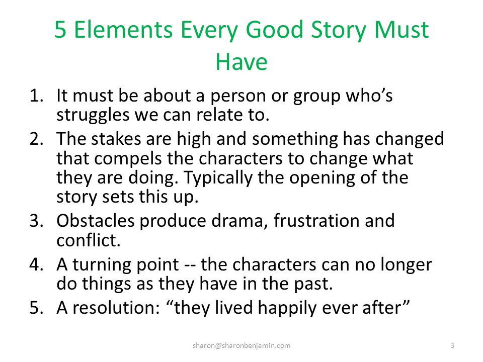 What to Emphasize in Different Kinds of Story Not all stories have the same purpose – to make our point clear, we can change our Focus Depth Methods (adapted from http://blogs.hbr.org/2014/05/10-kinds-of-stories-to-tell-with-data/).http://blogs.hbr.org/2014/05/10-kinds-of-stories-to-tell-with-data/ sharon@sharonbenjamin.com4
