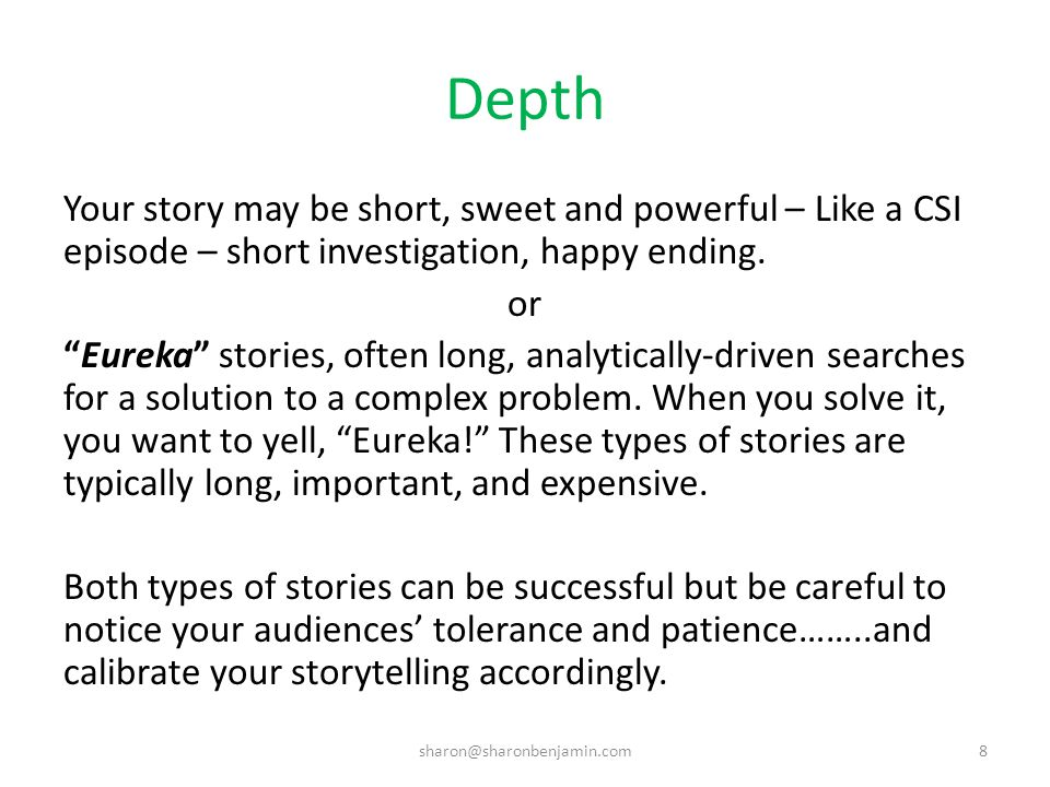 Depth Your story may be short, sweet and powerful – Like a CSI episode – short investigation, happy ending.