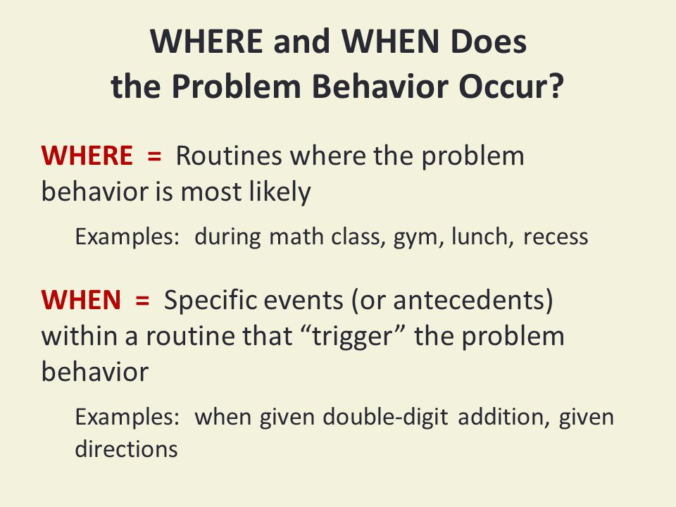 WHERE and WHEN Does the Problem Behavior Occur.
