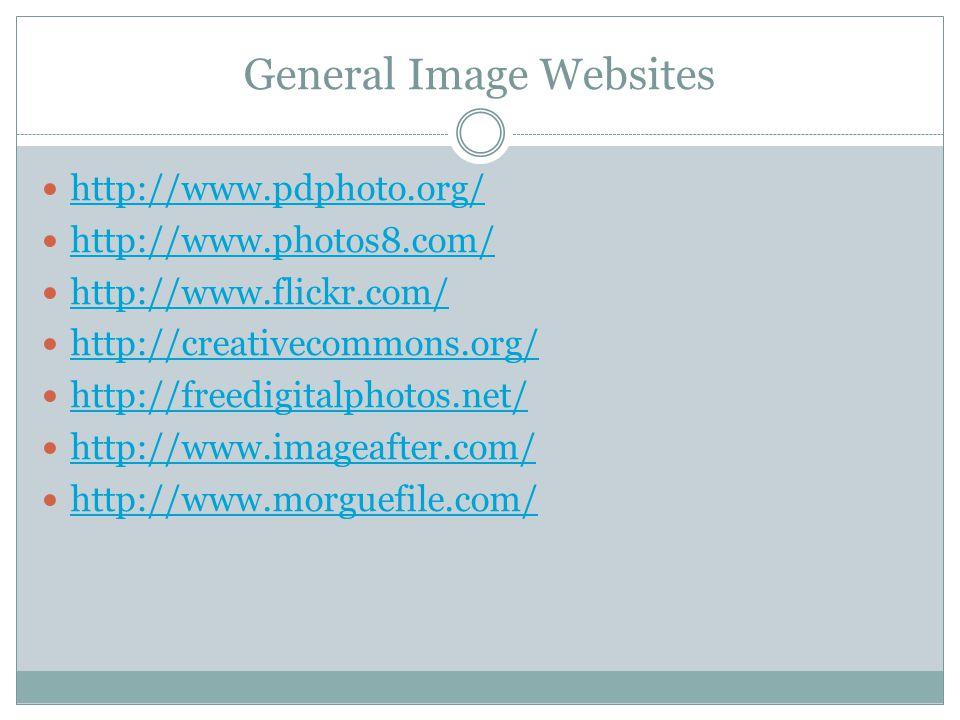General Image Websites http://www.pdphoto.org/ http://www.photos8.com/ http://www.flickr.com/ http://creativecommons.org/ http://freedigitalphotos.net/ http://www.imageafter.com/ http://www.morguefile.com/