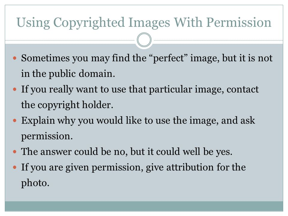 Using Copyrighted Images With Permission Sometimes you may find the perfect image, but it is not in the public domain.