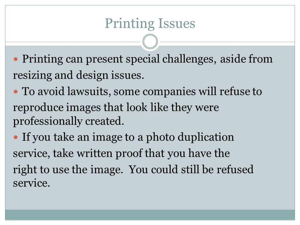 Printing Issues Printing can present special challenges, aside from resizing and design issues.