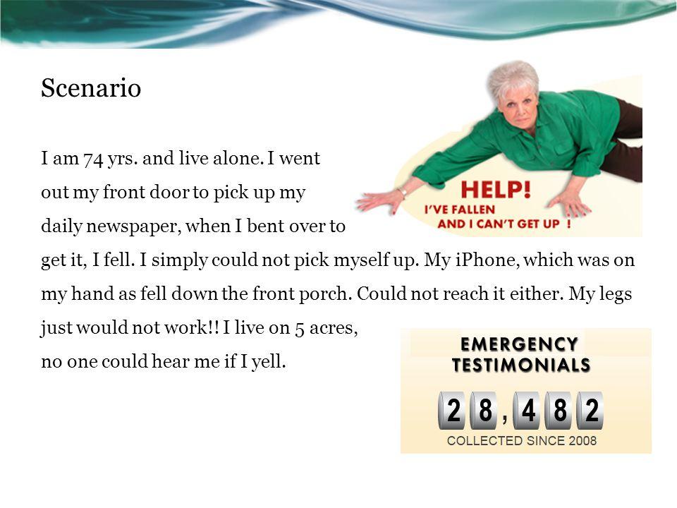 Scenario I am 74 yrs.and live alone.