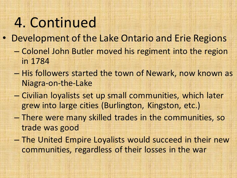 4. Continued Development of the Lake Ontario and Erie Regions – Colonel John Butler moved his regiment into the region in 1784 – His followers started